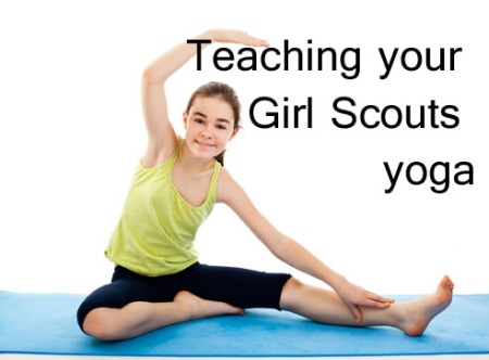 Teaching your Girl Scouts yoga: Low-cost ways to help your girls learn about stress reduction, stretching and staying healthy.