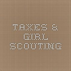 Tax tips for Girl Scout volunteers. | I am not a tax professional, but these are tips that make my own tax preparation easier