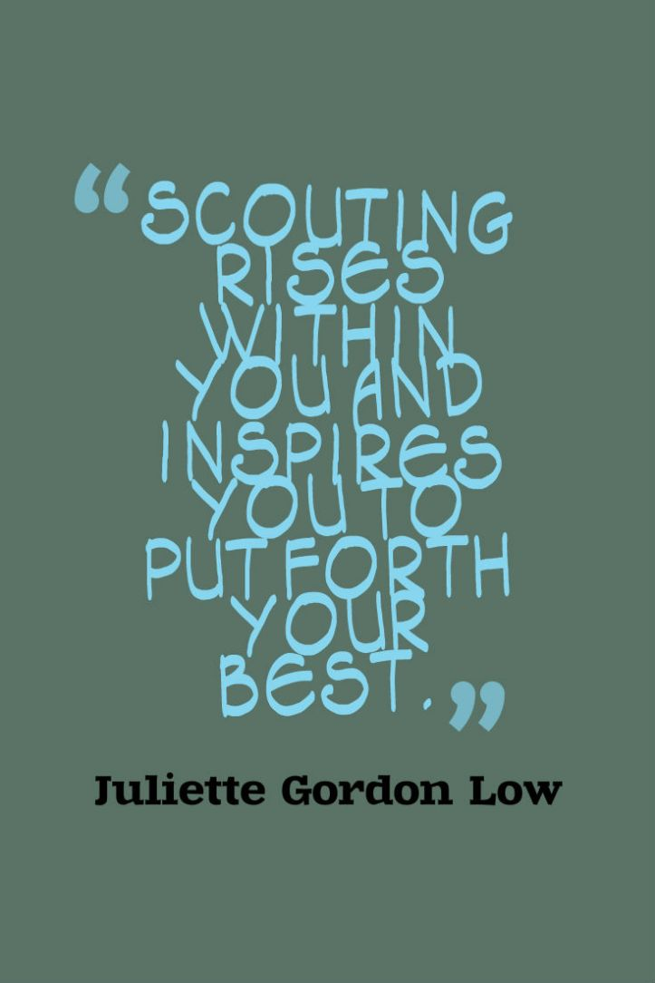 Scouting rises within you and inspires you to do your best - Juliette Lowe, Girl Scout founder