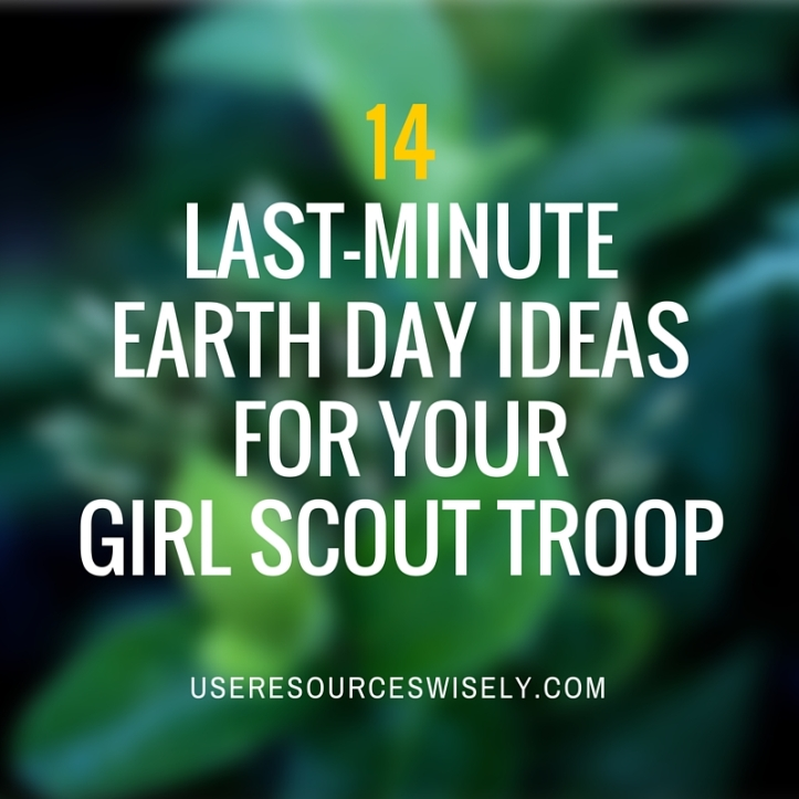 14 last minute Earth Day ideas for your Girl Scout troop meeting