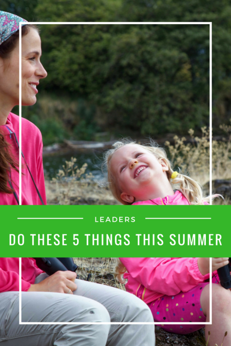 Girl Scout Leaders: You need to do these 5 things this summer