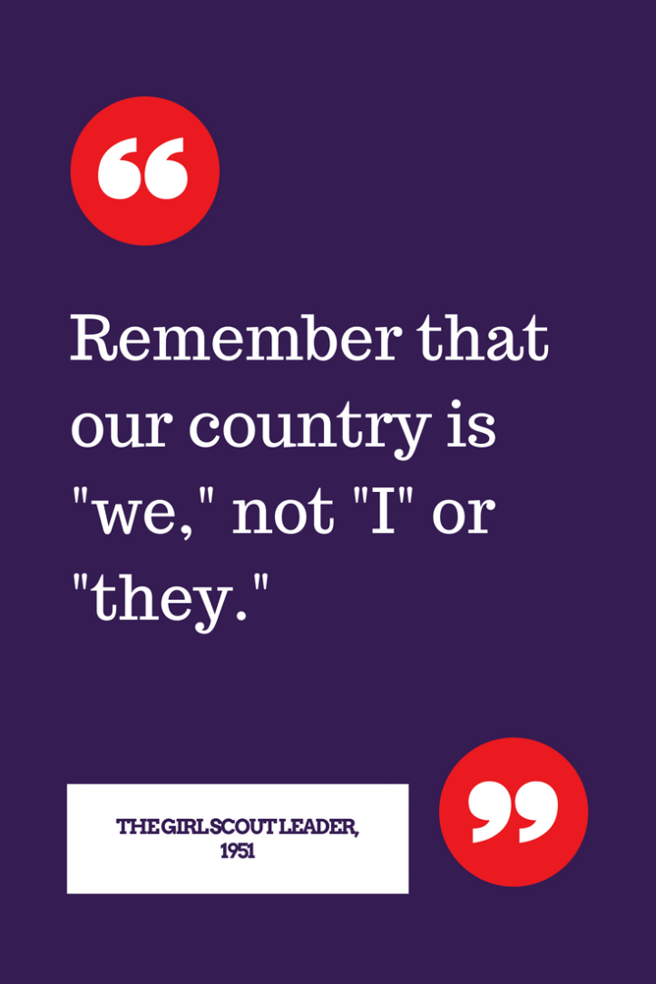 Remember that our country is we, not I or they. - Quote from 1950s Girl Scout Leader magazine